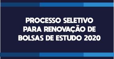 PROCESSO SELETIVO PARA RENOVAÇÃO DE BOLSAS DE ESTUDO 2020