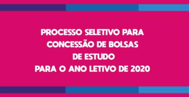 PROCESSO SELETIVO PARA CONCESSÃO DE BOLSAS DE ESTUDO PARA O ANO LETIVO DE 2020