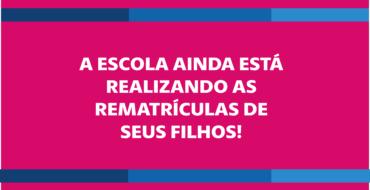 A ESCOLA AINDA ESTÁ  REALIZANDO AS  REMATRÍCULAS DE  SEUS FILHOS!