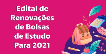 Edital de Renovação de Bolsas de Estudo Para 2021