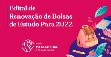 Edital de Renovação de Bolsas de Estudo Para 2022
